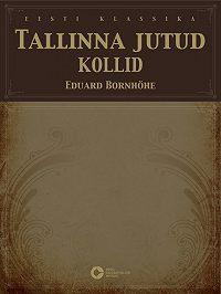 Eduard Bornhöhe -Tallinna jutud. Kollid
