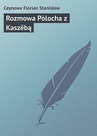 Ceynowa Florian - Rozmowa Pòlocha z Kaszëbą