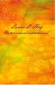 Louise Hay -Elu tervendavad meditatsioonid