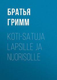 Якоб и Вильгельм Гримм -Koti-satuja Lapsille ja Nuorisolle