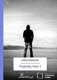 Stefan Żeromski -Popioły, tom I