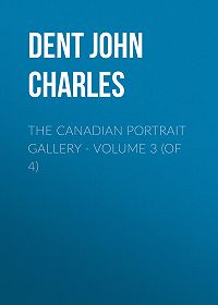 John Dent -The Canadian Portrait Gallery – Volume 3 (of 4)