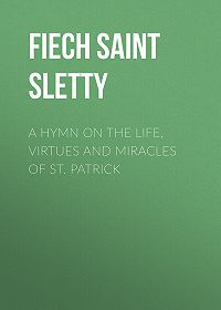 Fiech Saint Bishop of Sletty -A Hymn on the Life, Virtues and Miracles of St. Patrick