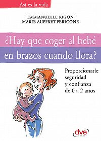 Marie Auffret-Pericone -¿Hay que coger al bebé en brazos cuando llora? Proporcionarle tranquilidad y confianza de 0 a 2 años