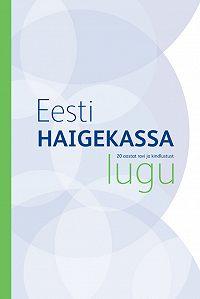 Кomposiit autorid -Eesti Haigekassa lugu. 20 aastat ravi ja kindlustust