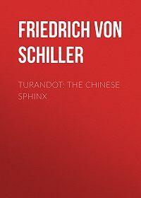 Friedrich Schiller -Turandot: The Chinese Sphinx