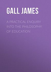 James Gall -A Practical Enquiry into the Philosophy of Education