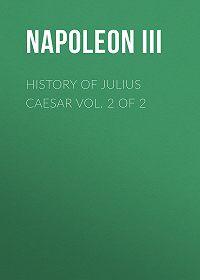 Napoleon III -History of Julius Caesar Vol. 2 of 2