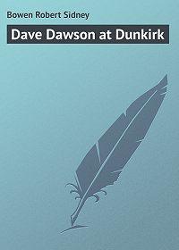 Robert Bowen -Dave Dawson at Dunkirk