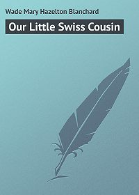 Mary Wade -Our Little Swiss Cousin