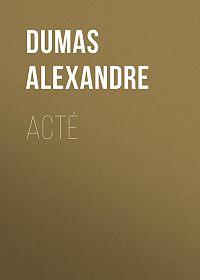 Alexandre Dumas -Acté