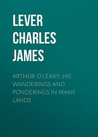 Charles Lever -Arthur O'Leary: His Wanderings And Ponderings In Many Lands
