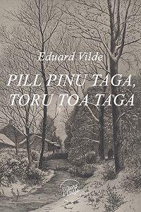 Eduard Vilde -Pill pinu taga, toru toa taga