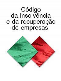 Portugal -CODIGO DA INSOLVENCIA E DA RECUPERACAO DE EMPRESAS (Portugal)