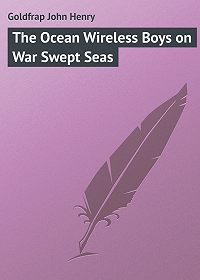 John Goldfrap -The Ocean Wireless Boys on War Swept Seas