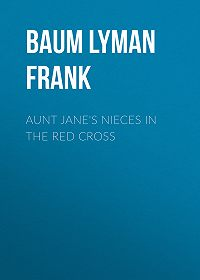 Lyman Baum -Aunt Jane's Nieces in the Red Cross