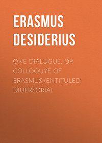 Desiderius Erasmus -One dialogue, or Colloquye of Erasmus (entituled Diuersoria)