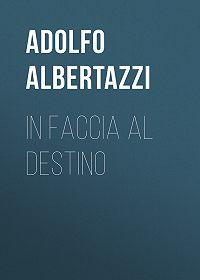 Adolfo Albertazzi -In faccia al destino