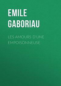 Emile Gaboriau -Les amours d'une empoisonneuse