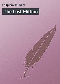 William Le Queux -The Lost Million