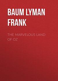 Lyman Baum -The Marvelous Land of Oz