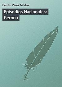 Benito Pérez -Episodios Nacionales: Gerona