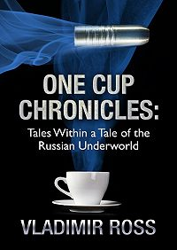 Vladimir Ross -OneCup Chronicles. Tales Within a Tale of the Russian Underworld