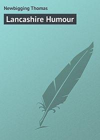 Thomas Newbigging -Lancashire Humour