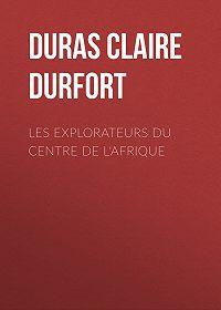Claire Duras -Les Explorateurs du Centre de l'Afrique