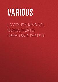 Various -La vita Italiana nel Risorgimento (1849-1861), parte III