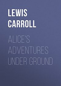 Lewis Carroll -Alice's Adventures Under Ground