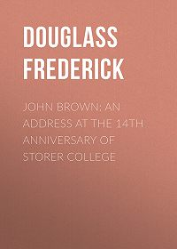 Frederick Douglass -John Brown: An Address at the 14th Anniversary of Storer College