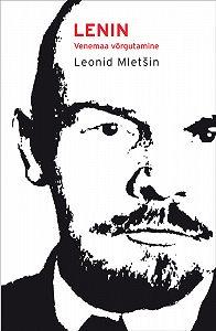 Leonid Mletšin -Lenin. Venemaa võrgutamine