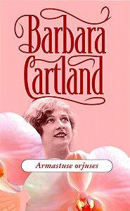Barbara Cartland -Armastuse orjuses