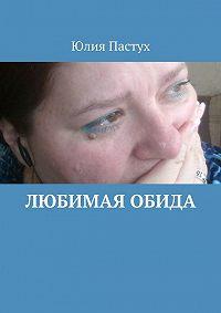 Юлия Пастух - Любимая обида