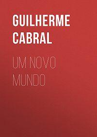 Guilherme Cabral -Um novo mundo