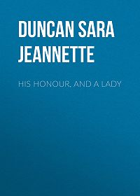 Sara Duncan -His Honour, and a Lady