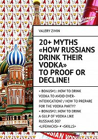 Valery Zimin -20+ Myths «How Russians drink their vodka» to proof or decline!