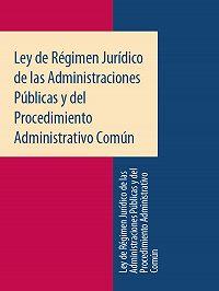 Espana -Ley de Régimen Jurídico de las Administraciones Públicas y del Procedimiento Administrativo Común