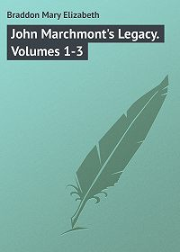 Mary Braddon -John Marchmont's Legacy. Volumes 1-3