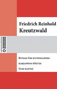 Friedrich Reinhold Kreutzwald -Kuidas üks kuningapoeg karjapoisi-põlves üles kasvas