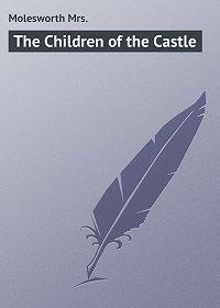 Mrs. Molesworth -The Children of the Castle