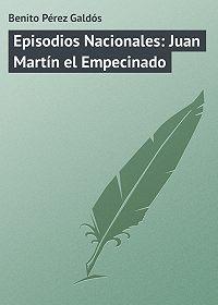 Benito Pérez -Episodios Nacionales: Juan Martín el Empecinado