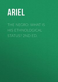 Ariel -The Negro: What is His Ethnological Status? 2nd Ed.