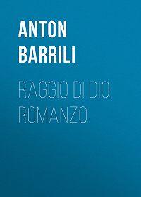 Anton Barrili -Raggio di Dio: Romanzo