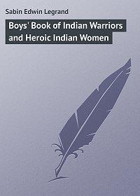 Edwin Sabin -Boys' Book of Indian Warriors and Heroic Indian Women