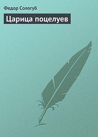 Федор Сологуб -Царица поцелуев