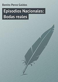 Benito Perez - Episodios Nacionales: Bodas reales