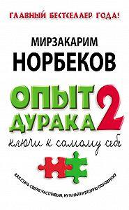 Мирзакарим Санакулович Норбеков -Опыт дурака-2. Ключи к самому себе