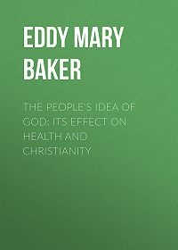 Mary Eddy -The People's Idea of God: Its Effect On Health And Christianity